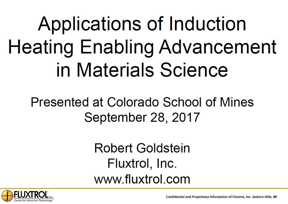 Fluxtrol Presentation at the Colorado School of Mines 2017 - Applications of Induction Heating Enabling Advancement in Materials Science